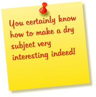 You certainly know how to make a dry subject very interesting indeed!