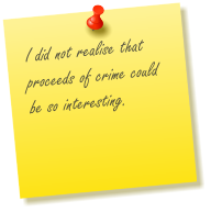 I did not realise that proceeds of crime could be so interesting.